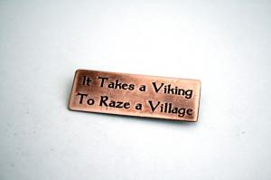 It Takes A Viking To Raze A Village - Copper Pin. $14.95, via Etsy.