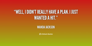 quote-Wanda-Jackson-well-i-didnt-really-have-a-plan-95736.png