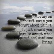 Moving On Doesn't Mean You Forget About Things. It Just Means You Have ...