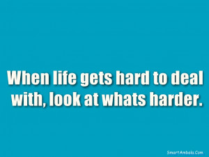 When Life Gets Hard To