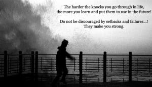 ... Wallpaper on Life : The harder the knocks you go through in Life