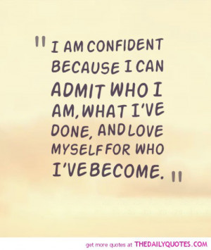 am-confident-admit-who-i-am-life-quotes-sayings-pictures.jpg