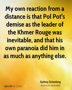 My own reaction from a distance is that Pol Pot's demise as the leader ...