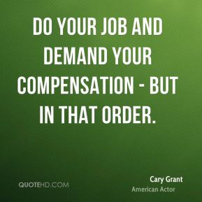 Cary Grant - Do your job and demand your compensation - but in that ...