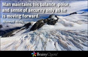 ... balance, poise, and sense of security only as he is moving forward