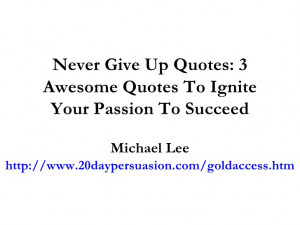 ... Give Up Quotes: 3 Awesome Quotes To Ignite Your Passion To Succeed