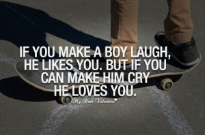 If you can make a boy cry, he loves you