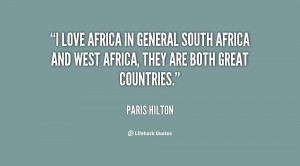 love Africa in general South Africa and West Africa, they are both ...