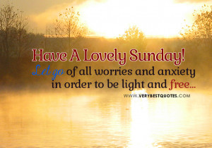 Let go of all worries and anxiety in order to be light and free…