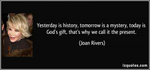Yesterday is history, tomorrow is a mystery, today is God's gift, that ...