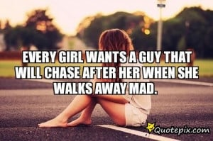Every Girl Wants A Guy That Will Chase After Her When She Walks Away ...