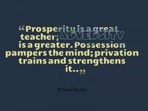 Prosperity is a great teacher; Adversity is a greater. Possession ...