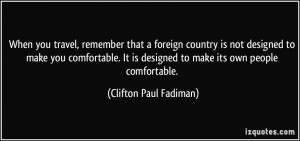 When you travel, remember that a foreign country is not designed to ...