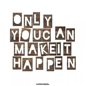 only+you+can+make+it+happen.jpg