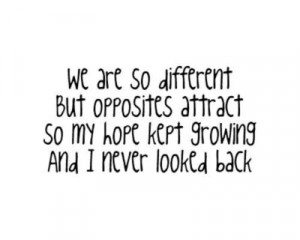 WE ARE SO DIFFERENT BUT OPPOSITES ATTRACT, SO MY HOPE KEPT GROWING AND ...