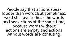... without actions are empty and actions without words are confusing More
