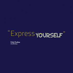 Quotes Picture: express yourself