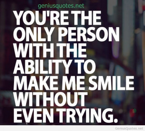 Quotes To Make A Person Smile ~ You Make Me Smile Without Even Trying ...
