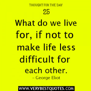 Thought For The Day - make life less difficult for each other