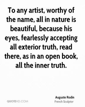 To any artist, worthy of the name, all in nature is beautiful, because ...