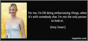 For me, I'm OK doing embarrassing things, when it's with somebody else ...