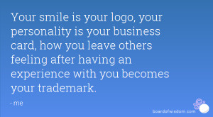 your smile is your logo your personality is your business card how