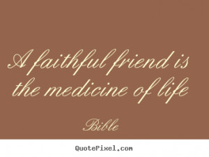 ... quotes - A faithful friend is the medicine of life - Friendship quote