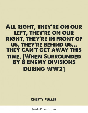 Chesty Puller picture quotes - All right, they're on our left, they're ...