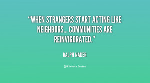 When strangers start acting like neighbors... communities are ...