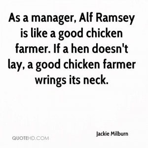 As a manager, Alf Ramsey is like a good chicken farmer. If a hen doesn ...