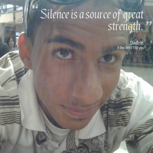 Quotes Picture: silence is a source of great strength