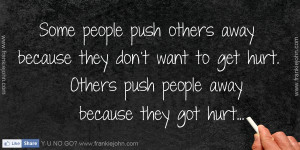 people push others away because they don't want to get hurt. Others ...