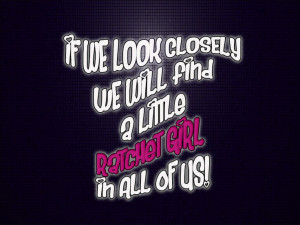 ratchet girl #quotesQuotes Hahah, Girls Quotes, Girl Quotes