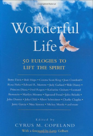 Wonderful Life: 50 Eulogies to Lift the Spirit
