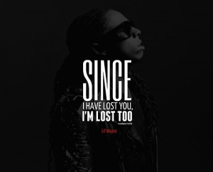 Lil wayne, quotes, sayings, sad, i have lost you
