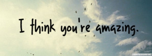 Think You Are Amazing Quotes Quotes: i think youre amazing