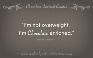 Chocolate Enriched! Chocolate Quote