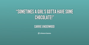 quote Carrie Underwood sometimes a girls gotta have some chocolate