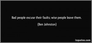 Quotes About Bad People Bad people excuse their faults