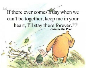 "... me in your heart, I'll stay there forever"" – Winnie the Pooh"
