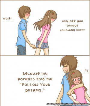 "My Parents Told Me ""Follow Your Dreams"""