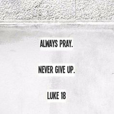 Bible Verses About Never Giving Up Never give up. luke 18