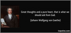 Great thoughts and a pure heart, that is what we should ask from God ...