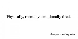 Mentally Exhausted Quotes Tired personal relatable