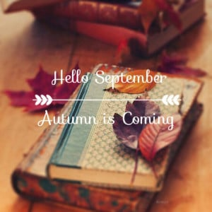 Hello September, Autumn is coming