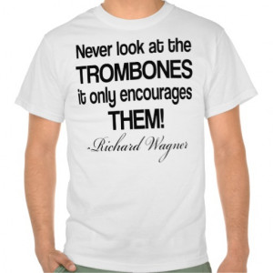 Funny Wagner Quote Trombone Shirt