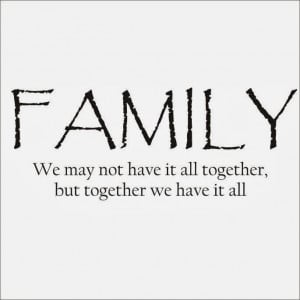 We May Not Have It All Together - Family Quotes