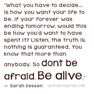 Enjoying life quotes - dont be afraid be alive