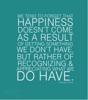 ... we don't have but rather of recognizing & appreciating what we do have