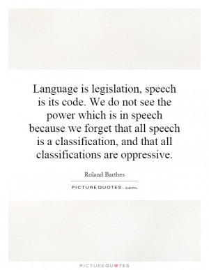Language is legislation, speech is its code. We do not see the power ...
